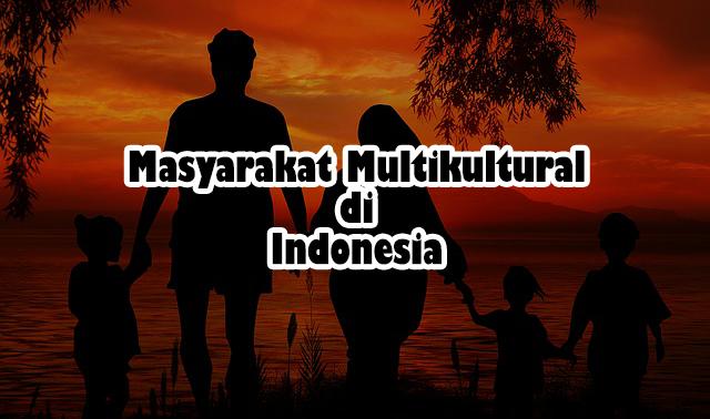 Karakteristik Masyarakat Multikultural di Indonesia