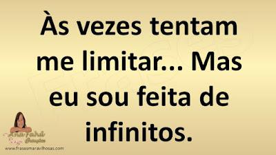 Às vezes tentam me limitar... Mas eu sou feita de infinitos.