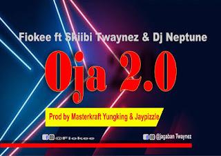 DOWNLOAD MP3 : FIOKEE X TWAYNEZ  -- OJA 2.0