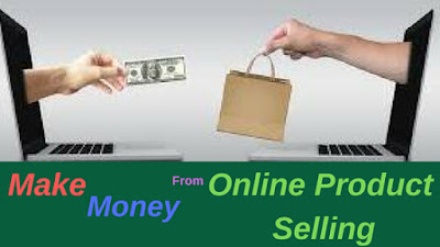 Make Money Online From Online Product Selling,5 Easy Way to Earn Money Online Frome Home Free,Earn Money Online in india,how toearn money online 2018,eaen money 0nline 2018,how to make money 2018,online earning 2018