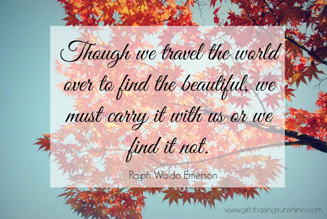 Travel Picture Quote Though we travel the world over to find the beautiful, we must carry it with us or we find it not by Ralph Waldo Emerson
