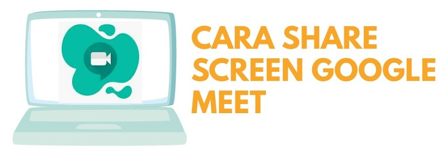 2 Cara Share Screen di Google Meet Termudah