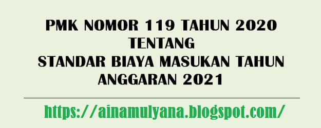 Tentang Standar Biaya Masukan Tahun Anggaran  PMK NOMOR 119 TAHUN 2020 TENTANG STANDAR BIAYA MASUKAN TAHUN ANGGARAN 2021