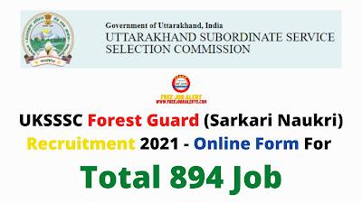 Free Job Alert: UKSSSC Forest Guard (Sarkari Naukri) Recruitment 2021 - Online Form For Total 894 Job