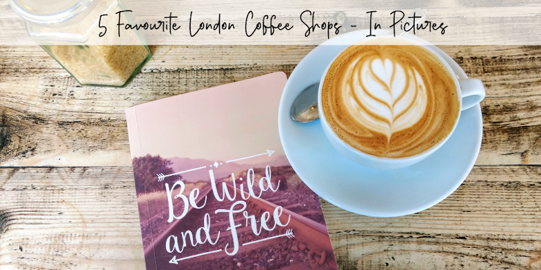 5 Fave London Coffee Shops