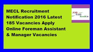 MECL Recruitment Notification 2016 Latest 185 Vacancies Apply Online Foreman Assistant & Manager Vacancies