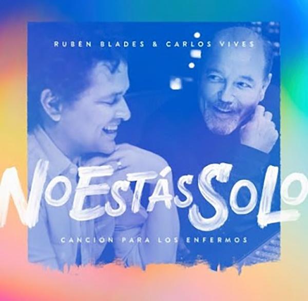 Carlos-Vives-Ruben-Blades-mensaje-aliento-No-estas-solo-Cancion-enfermos