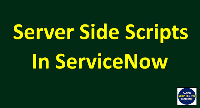 server side programming servicenow,servicenow server side scripts,server side scripts in servicenow