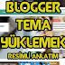 Blogger Tema Nasıl Yüklenir ?-RESİMLİ ANLATIM
