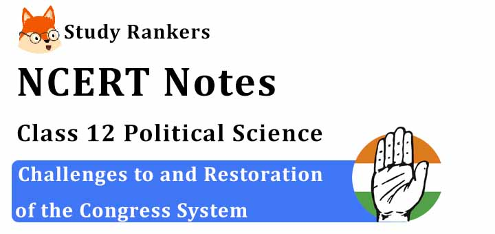 Chapter 5 Challenges to and Restoration of the Congress System Class 12 Political Science Notes