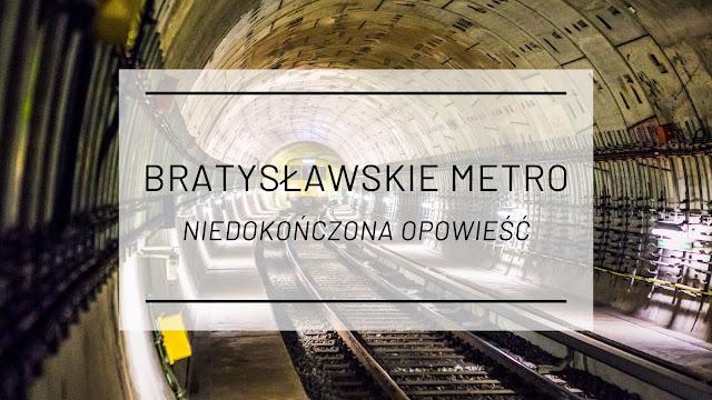 Bratysławskie metro - niedokończona opowieść