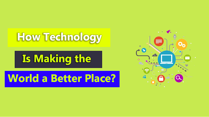 How Technology is Making the World a Better Place?