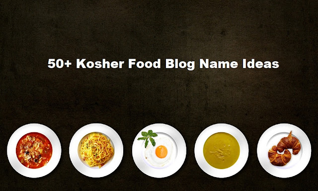 53 Kosher Food Blog Name Ideas for Jewish Food Bloggers
