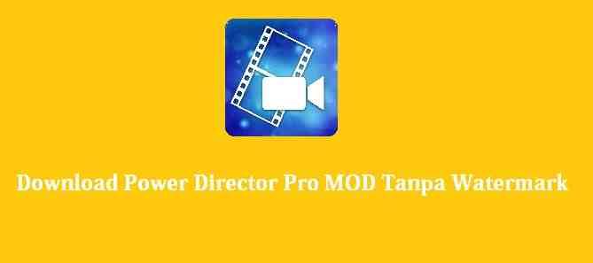 Download Power Director Pro APK MOD Tanpa Watermark