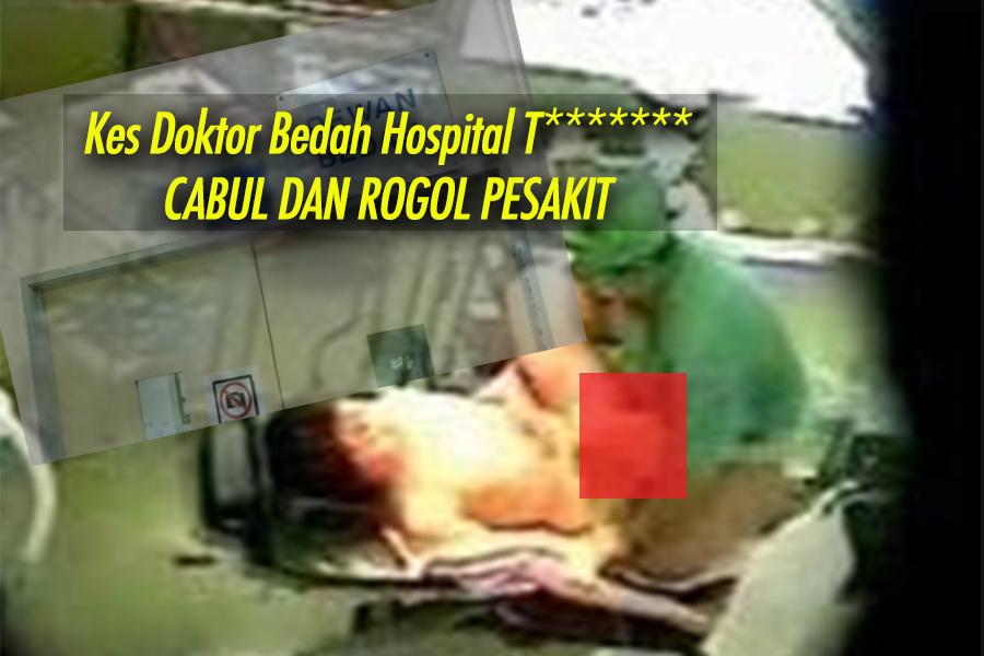 KANTOI Doktor Pakar Bedah HOSPITAL T********* CABUL DAN ROGOL PESAKIT!! Polis Dedahkan 6 Foto BUKTI DOKTOR SEDANG ROGOL Pesakit