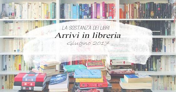 Arrivi in libreria (Giugno 2017)