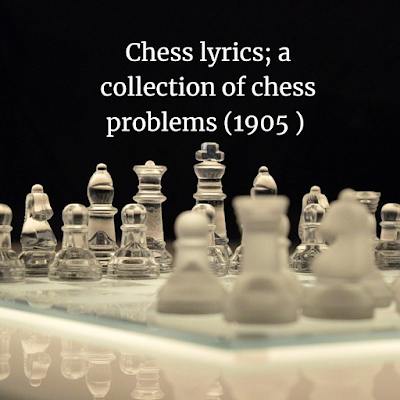 Chess lyrics; a collection of chess problems (1905 )