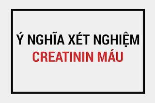 ý nghĩa xét nghiệm creatinin máu, định lượng creatinin máu, định lượng creatinin niệu, xét nghiệm chức năng thận., các yếu tố tăng giảm creatinin.