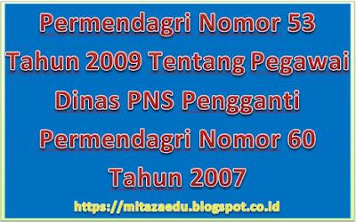 Permendagri Nomor 53 Tahun 2009 Tentang Pegawai Dinas PNS Pengganti Permendagri Nomor 60 Tahun 2007