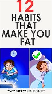 12 HABITS THAT MAKE YOU FAT