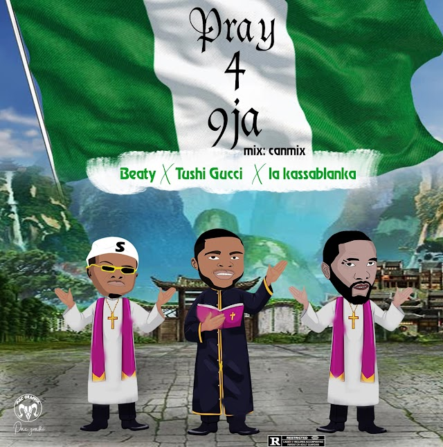 MUSIC: Beaty - Pray 4 9ja ft La Kassablanka, Tushi Gucci