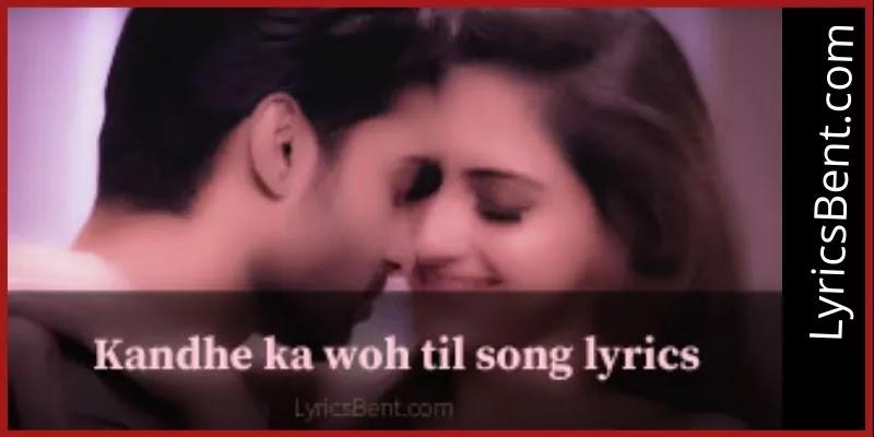 Kandhe ka woh til hindi romantic song lyrics in Hinglish & Hindi - LyricsBent.com