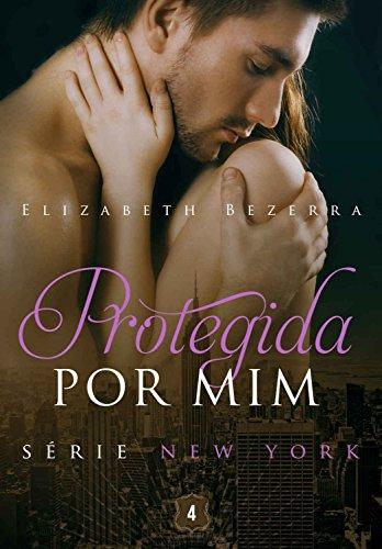Protegida por mim (New York Livro 4) - Elizabeth Bezerra