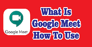 Google Meet How To Use,What Is Google Meet