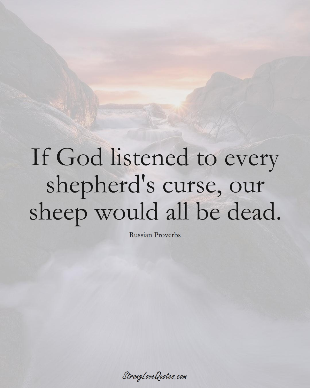 If God listened to every shepherd's curse, our sheep would all be dead. (Russian Sayings);  #AsianSayings