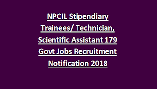 NPCIL Stipendiary Trainees Technician, Scientific Assistant 179 Government Jobs Recruitment Notification 2018