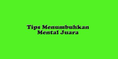 Tips Menumbuhkan Mental Juara