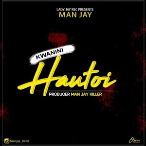 Download Audio | Man Jay – Kwanini Hautoi