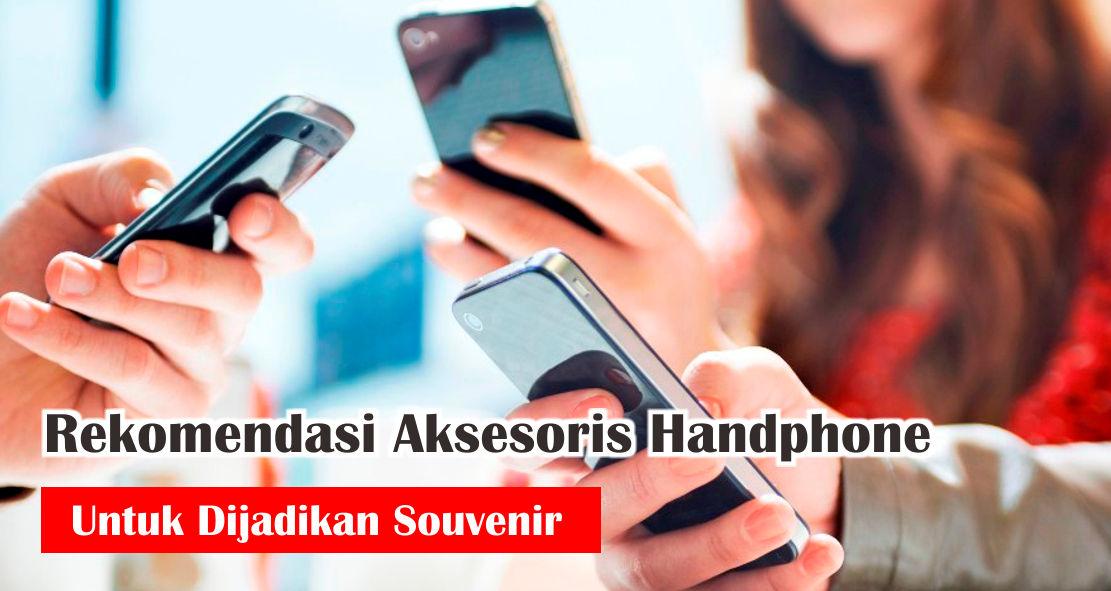 Rekomendasi Aksesoris Handphone Untuk Dijadikan Souvenir