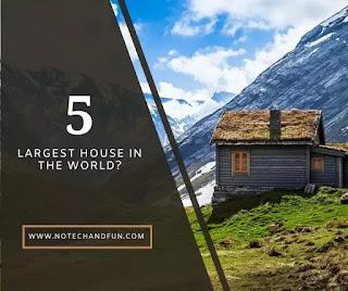 दुनिया का सबसे बड़ा घर कौन सा है