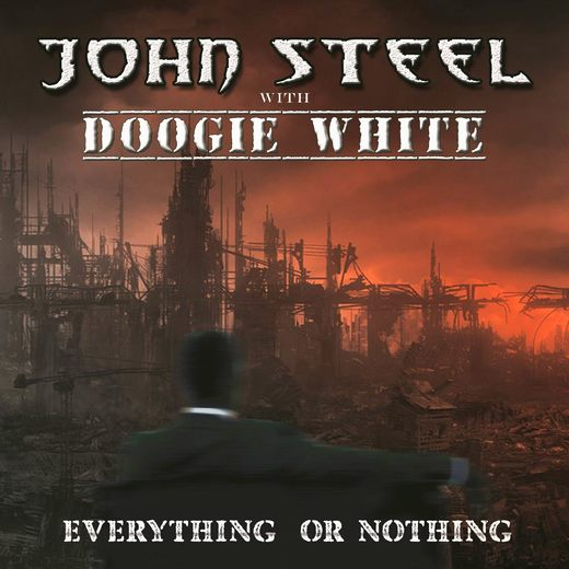 JOHN STEEL with DOOGIE WHITE - Everything Or Nothing (2017) full