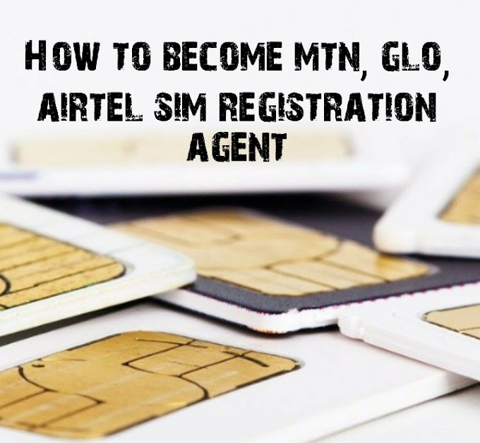 How to become mtn, glo, airtel sim registration agent