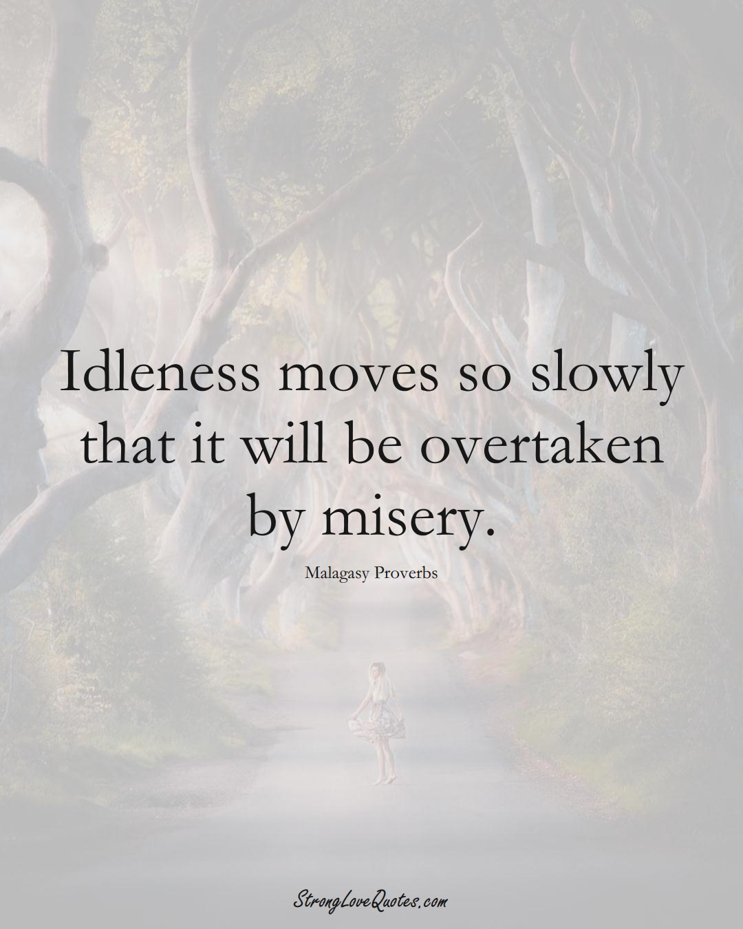 Idleness moves so slowly that it will be overtaken by misery. (Malagasy Sayings);  #AfricanSayings