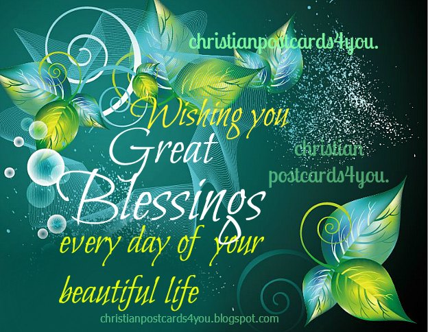 Christian Card Wishing you Great Blessings. Free christian postcard with christian quotes to share with friends by mail, facebook, cell phone. God gives you great blessings. God bless you today.