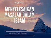 Cara Menyelesaikan Masalah Dalam Islam