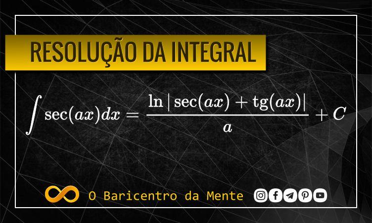 resolucao-da-integral-da-secante-de-ax-integral-por-substituicao-metodos-de-integracao