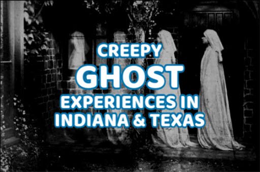 Creepy Ghosts Experiences in Indiana & Texas