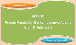 proses masuk dan berkembangnya agama islam di indonesia m3 kb2