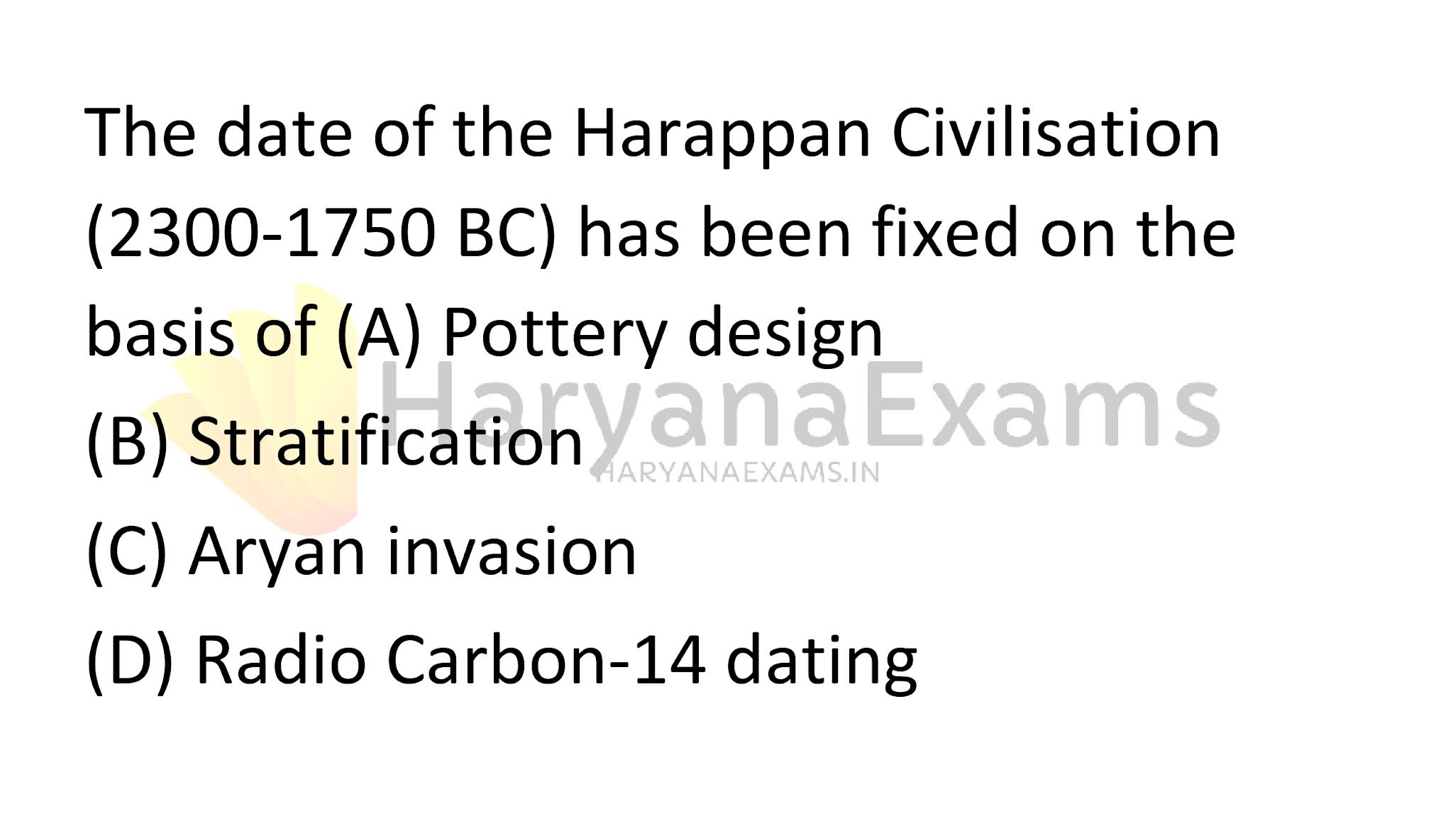 The date of the Harappan Civilisation (2300-1750 BC) has been fixed on the basis of (A) Pottery design