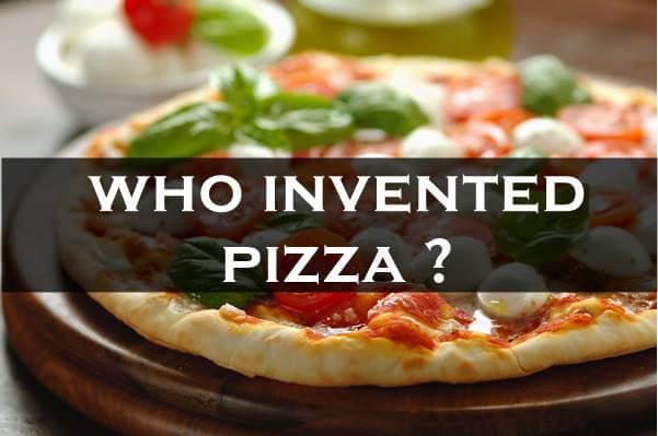 पिज़्ज़ा का आविष्कार किसने किया - जानिए रोचक तथ्य