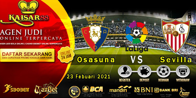 Prediksi Bola Terpercaya Liga Spanyol Osasuna vs Sevilla 23 Februari 2021