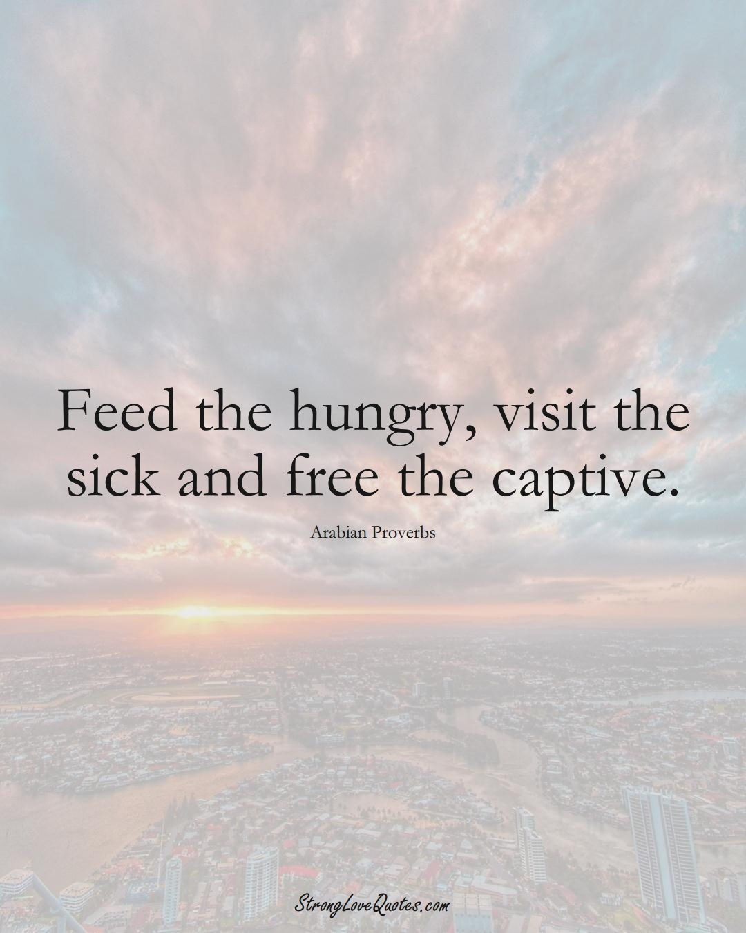 Feed the hungry, visit the sick and free the captive. (Arabian Sayings);  #aVarietyofCulturesSayings