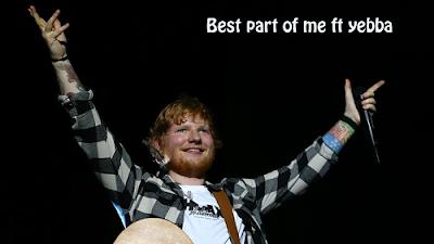 Arti Lagu Best Part Of Me Ed Sheeran ft Yebba
