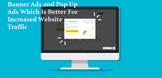 Banner Ads and Pop Up Ads Which Is Better For Increased Website Traffic