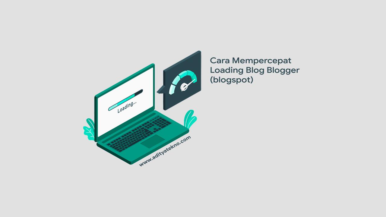 Cara Mempercepat Loading Blogspot