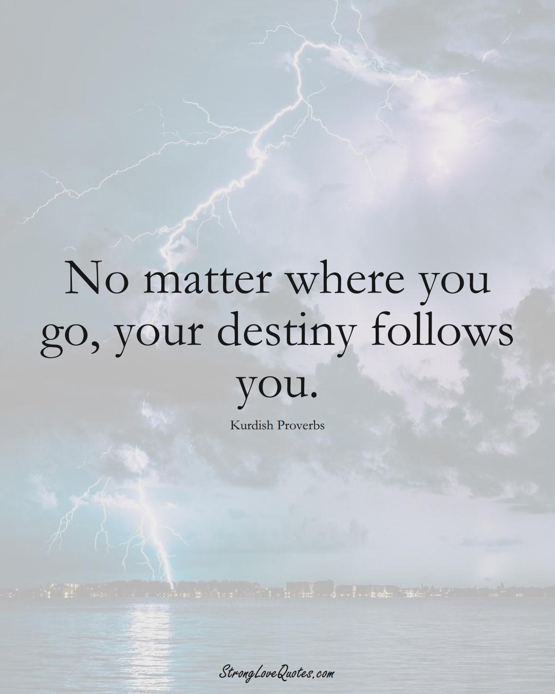 No matter where you go, your destiny follows you. (Kurdish Sayings);  #aVarietyofCulturesSayings